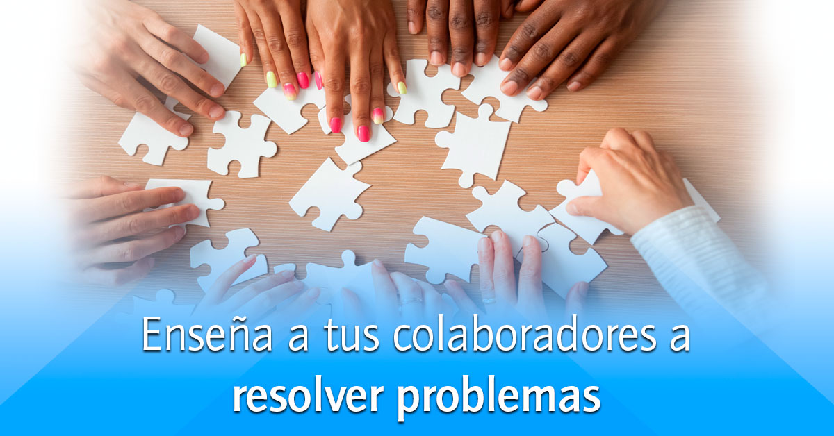 enseña a tus colaboradores a resolver problemas